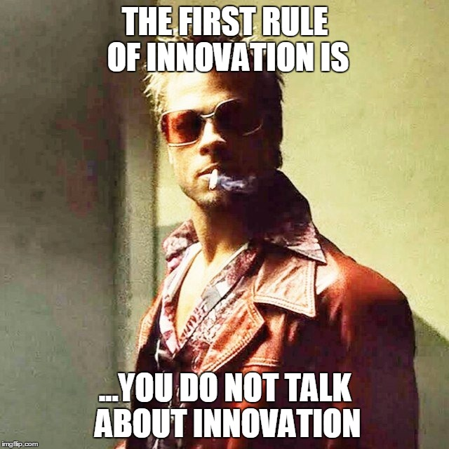 Picture of Brad Pitt saying thta the first rule of innovation is to not talk about innovation