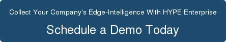 Collect Your Company's Edge-Intelligence With HYPE Enterprise Schedule a Demo Today